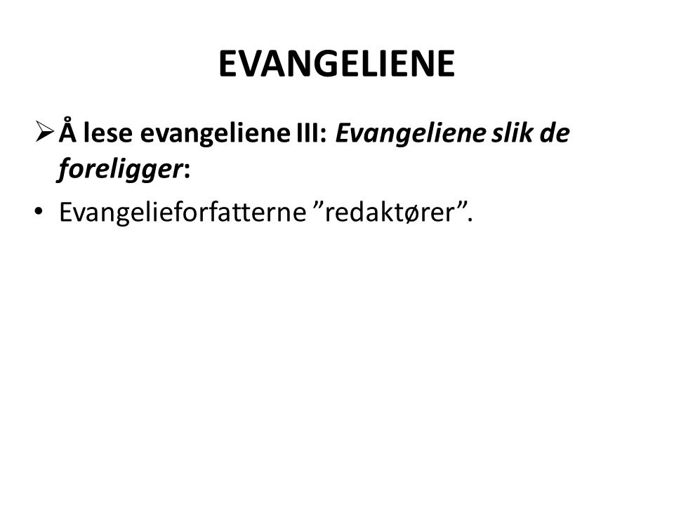 EVANGELIENE Å lese evangeliene III: Evangeliene slik de foreligger: