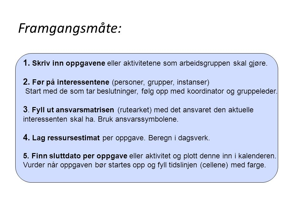 Framgangsmåte: 1. Skriv inn oppgavene eller aktivitetene som arbeidsgruppen skal gjøre. 2. Før på interessentene (personer, grupper, instanser)