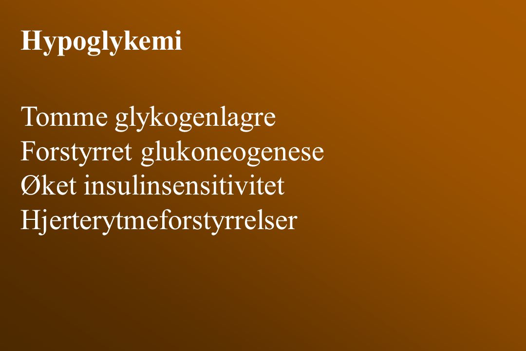 Hypoglykemi Tomme glykogenlagre. Forstyrret glukoneogenese.