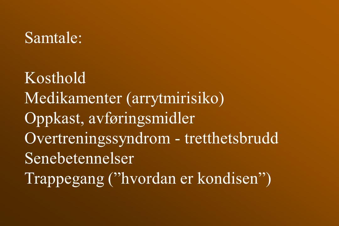 Samtale: Kosthold. Medikamenter (arrytmirisiko) Oppkast, avføringsmidler. Overtreningssyndrom - tretthetsbrudd.