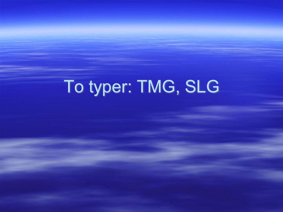 To typer: TMG, SLG