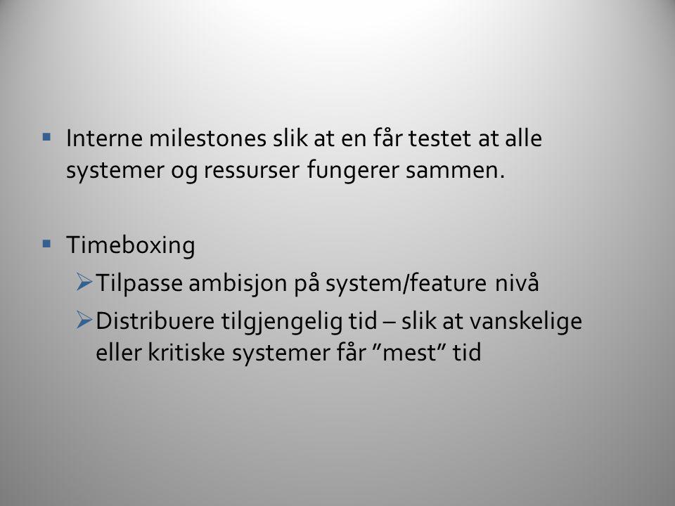 Interne milestones slik at en får testet at alle systemer og ressurser fungerer sammen.