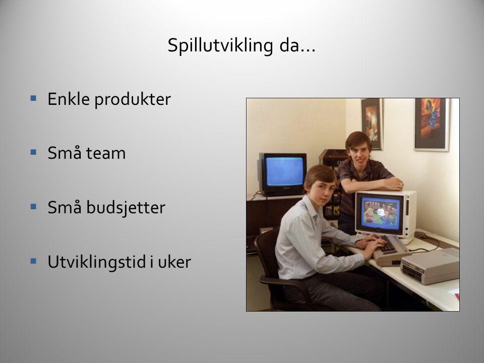 Spillutvikling da... Enkle produkter Små team Små budsjetter