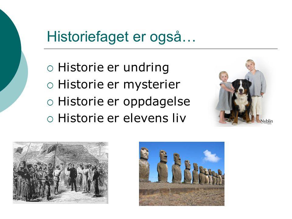 Historiefaget er også…