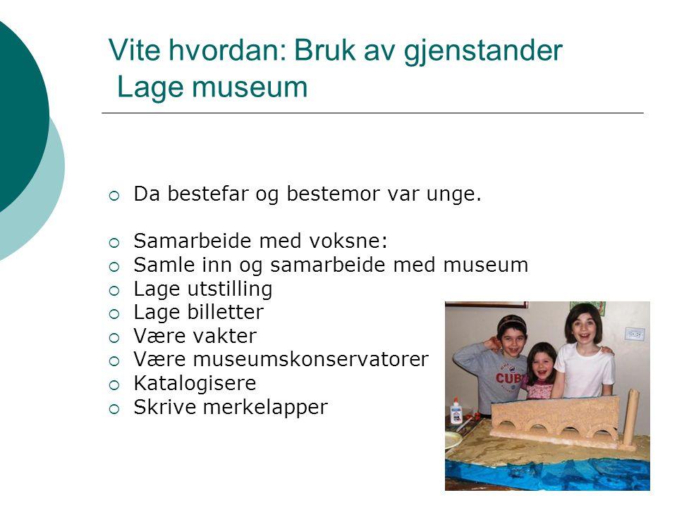 Vite hvordan: Bruk av gjenstander Lage museum