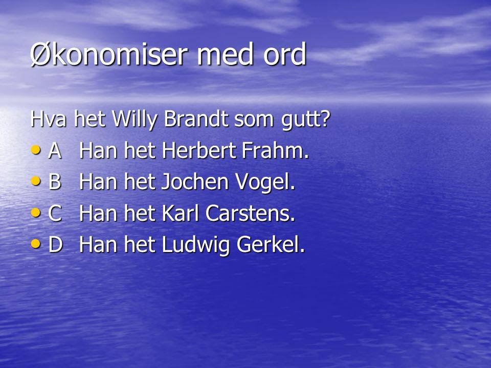 Økonomiser med ord Hva het Willy Brandt som gutt