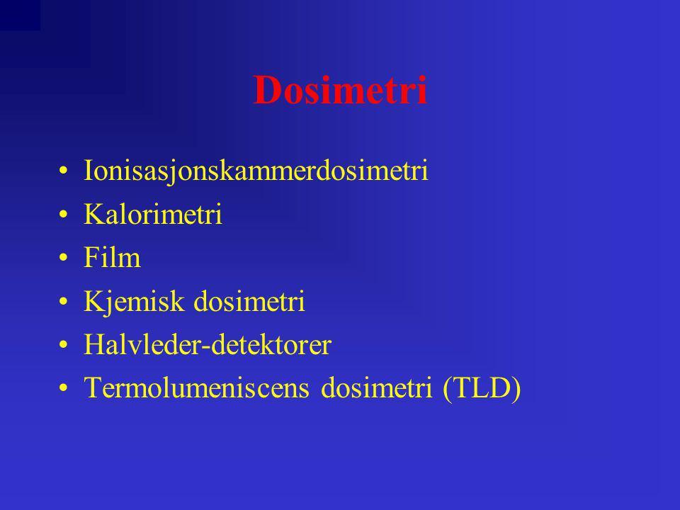 Dosimetri Ionisasjonskammerdosimetri Kalorimetri Film