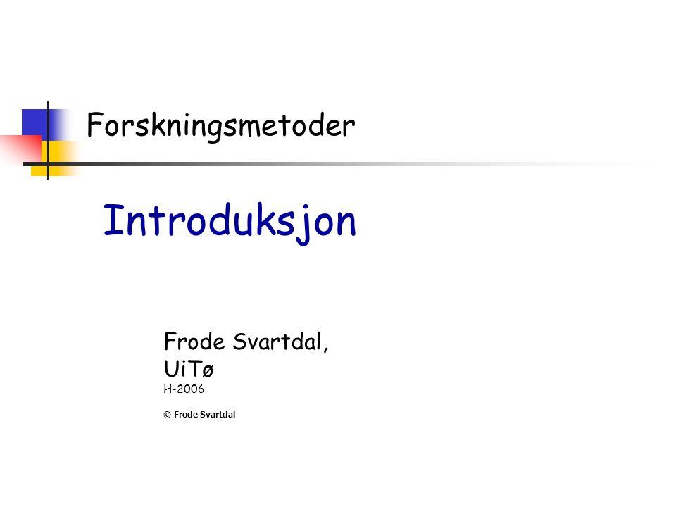 Introduksjon Forskningsmetoder Frode Svartdal, UiTø H-2006