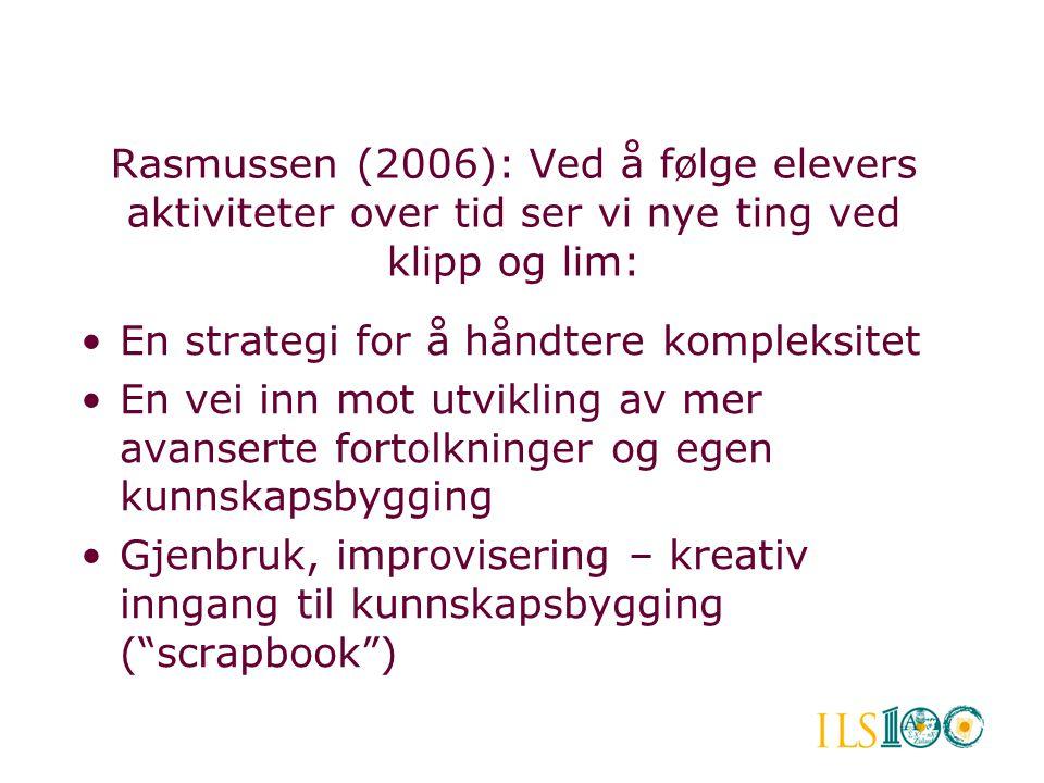 Rasmussen (2006): Ved å følge elevers aktiviteter over tid ser vi nye ting ved klipp og lim: