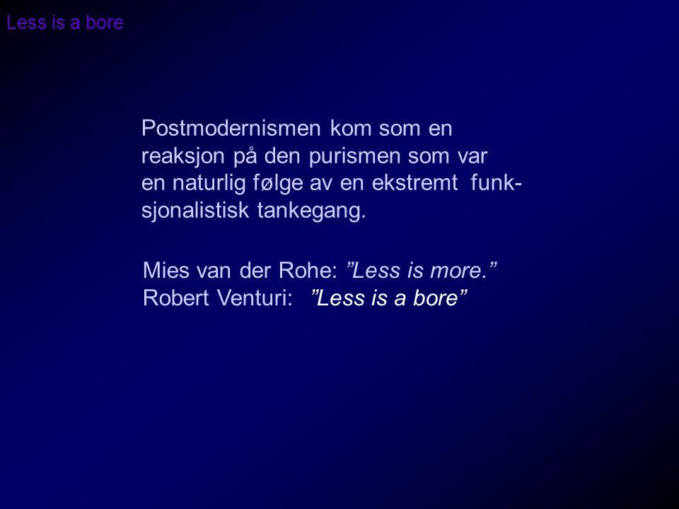 Postmodernismen kom som en reaksjon på den purismen som var