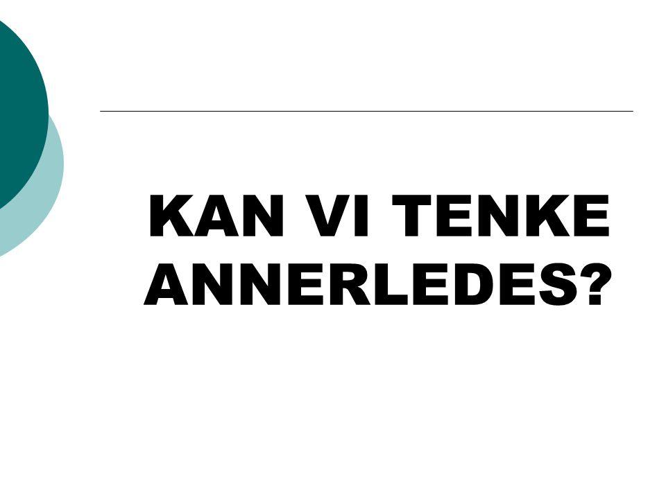 KAN VI TENKE ANNERLEDES