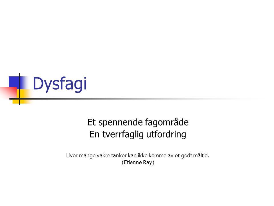 Dysfagi Et spennende fagområde En tverrfaglig utfordring