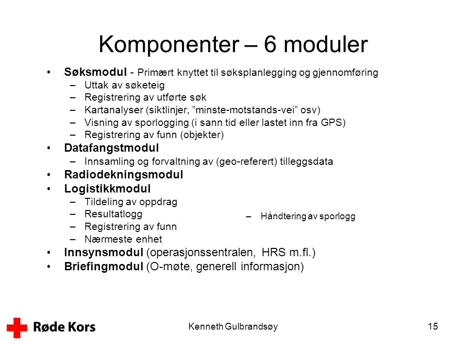 Komponenter – 6 moduler Søksmodul - Primært knyttet til søksplanlegging og gjennomføring. Uttak av søketeig.