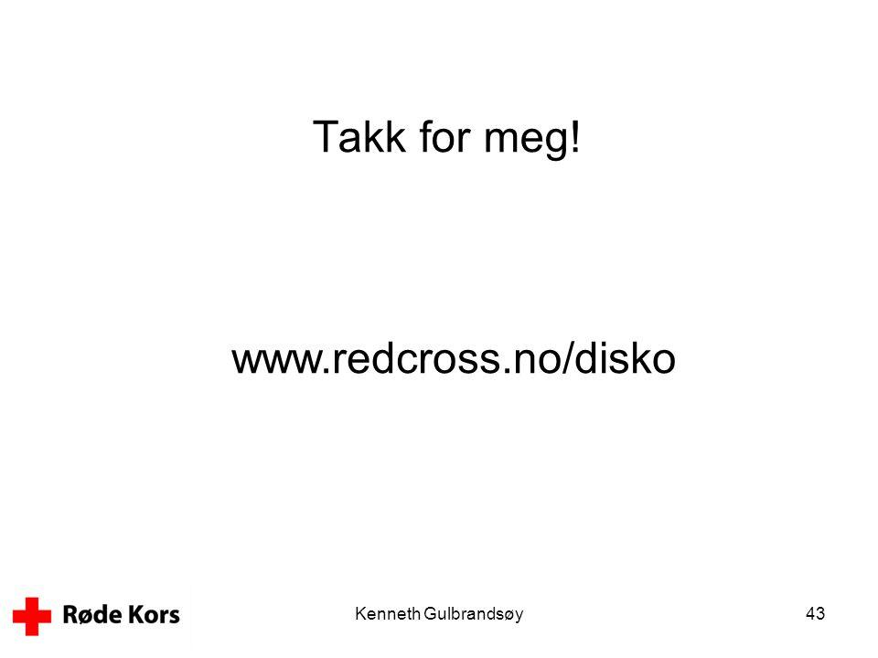 Takk for meg! www.redcross.no/disko Kenneth Gulbrandsøy