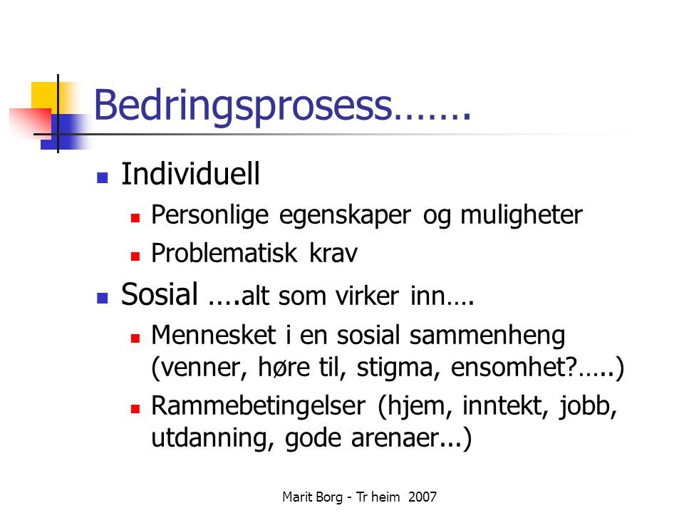 Bedringsprosess……. Individuell Sosial ….alt som virker inn….