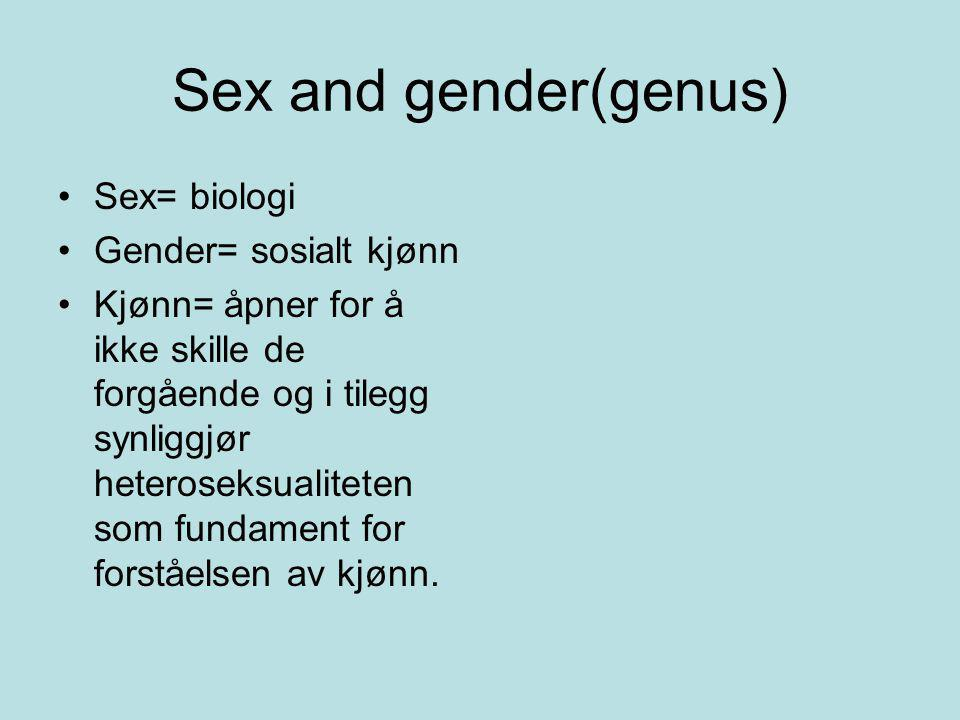 Sex and gender(genus) Sex= biologi Gender= sosialt kjønn