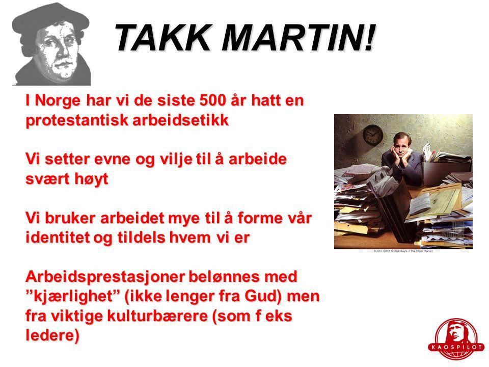 TAKK MARTIN! I Norge har vi de siste 500 år hatt en protestantisk arbeidsetikk. Vi setter evne og vilje til å arbeide svært høyt.