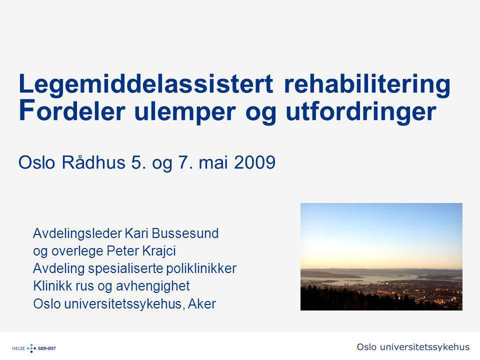 Legemiddelassistert rehabilitering Fordeler ulemper og utfordringer Oslo Rådhus 5. og 7. mai 2009