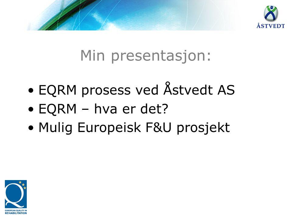 Min presentasjon: EQRM prosess ved Åstvedt AS EQRM – hva er det