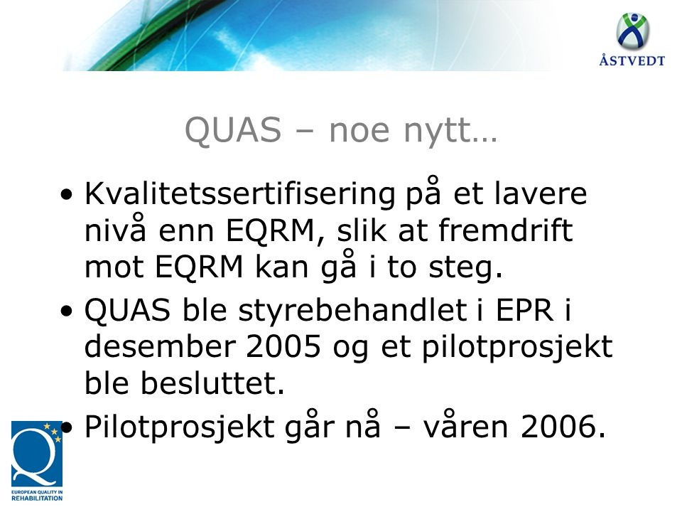 QUAS – noe nytt… Kvalitetssertifisering på et lavere nivå enn EQRM, slik at fremdrift mot EQRM kan gå i to steg.