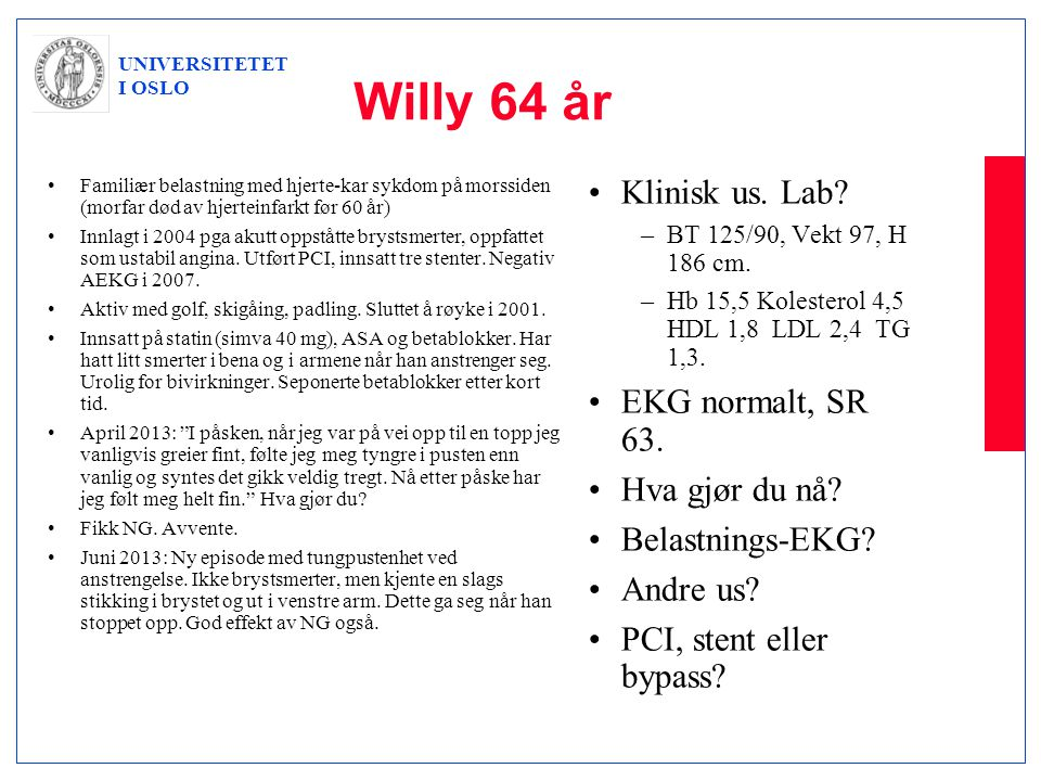 Willy 64 år Klinisk us. Lab EKG normalt, SR 63. Hva gjør du nå