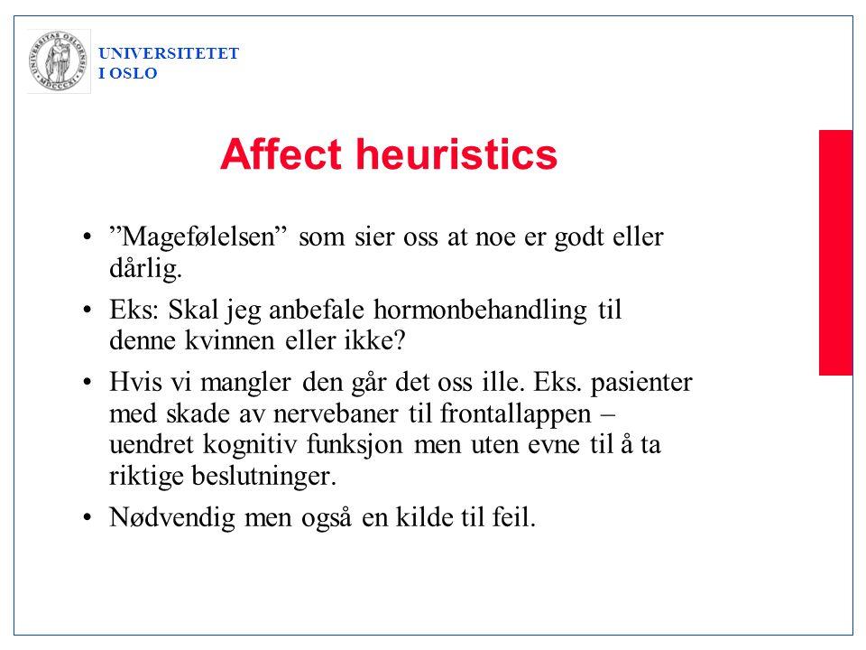 Affect heuristics Magefølelsen som sier oss at noe er godt eller dårlig. Eks: Skal jeg anbefale hormonbehandling til denne kvinnen eller ikke