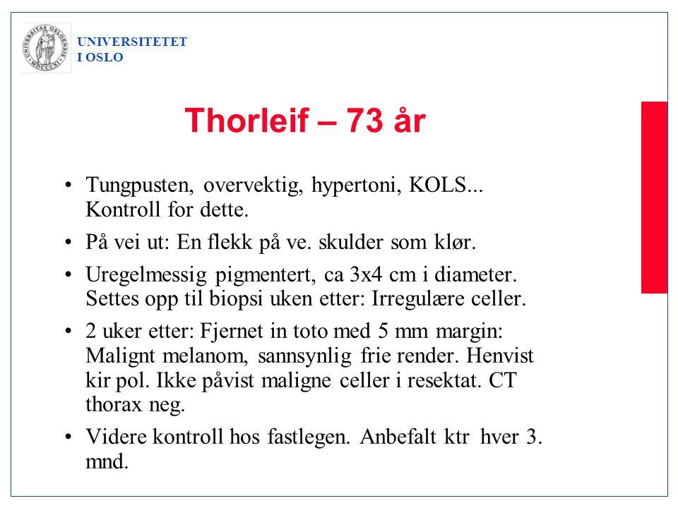 Thorleif – 73 år Tungpusten, overvektig, hypertoni, KOLS... Kontroll for dette. På vei ut: En flekk på ve. skulder som klør.