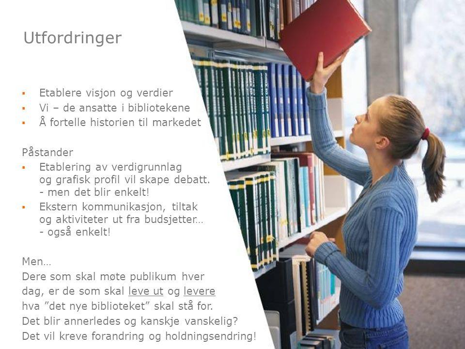 Utfordringer Etablere visjon og verdier Vi – de ansatte i bibliotekene