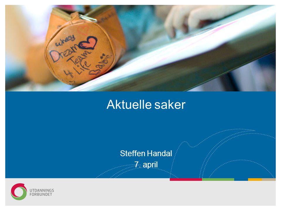Aktuelle saker Steffen Handal 7. april