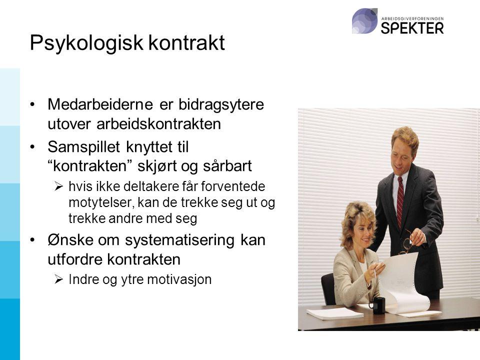 Psykologisk kontrakt Medarbeiderne er bidragsytere utover arbeidskontrakten. Samspillet knyttet til kontrakten skjørt og sårbart.