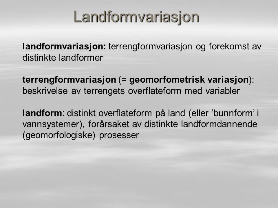 Landformvariasjon landformvariasjon: terrengformvariasjon og forekomst av distinkte landformer.