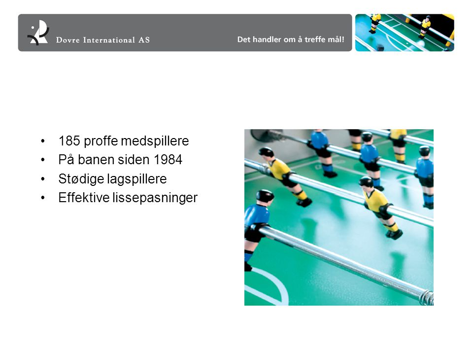 185 proffe medspillere På banen siden 1984 Stødige lagspillere Effektive lissepasninger