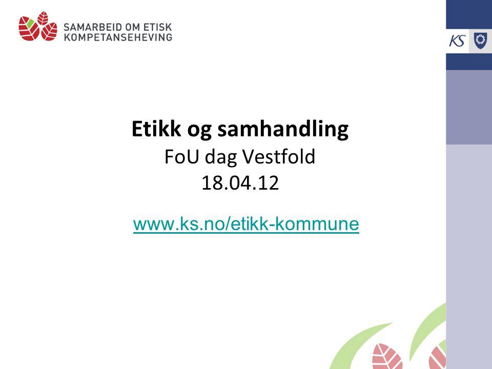 Etikk og samhandling FoU dag Vestfold 18.04.12