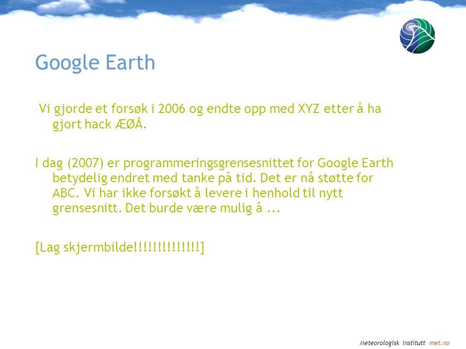 Google Earth Vi gjorde et forsøk i 2006 og endte opp med XYZ etter å ha gjort hack ÆØÅ.