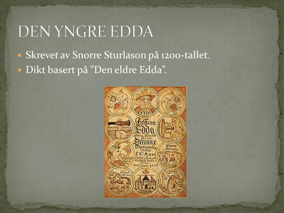 DEN YNGRE EDDA Skrevet av Snorre Sturlason på 1200-tallet.