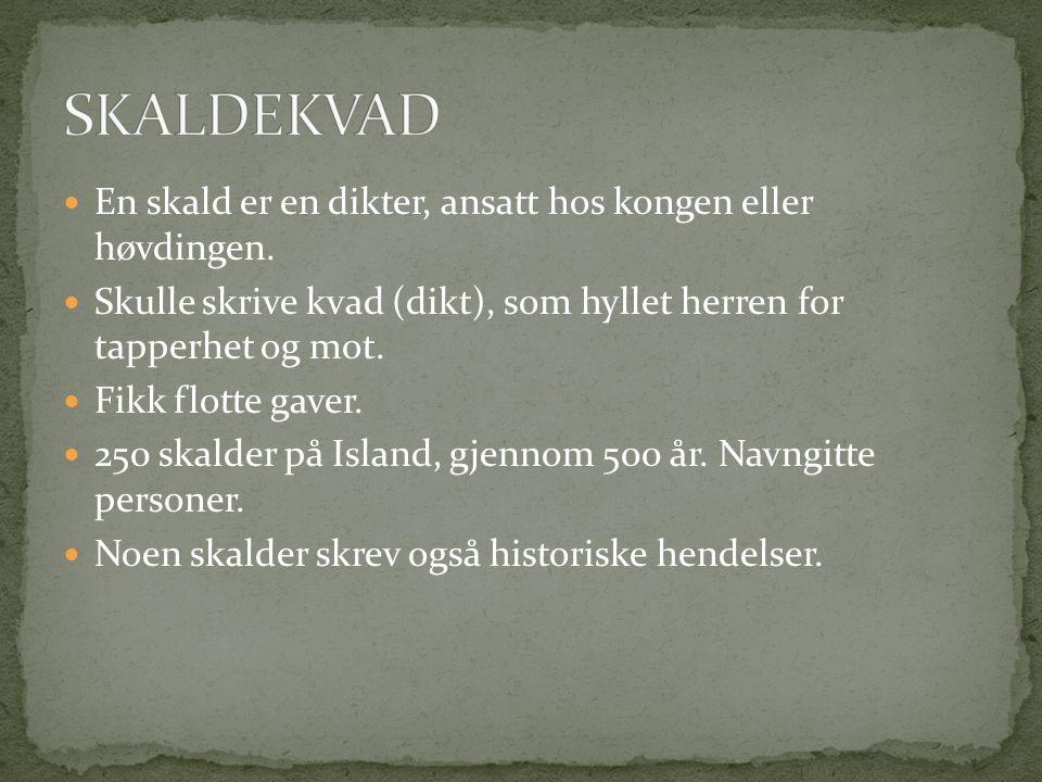 SKALDEKVAD En skald er en dikter, ansatt hos kongen eller høvdingen.