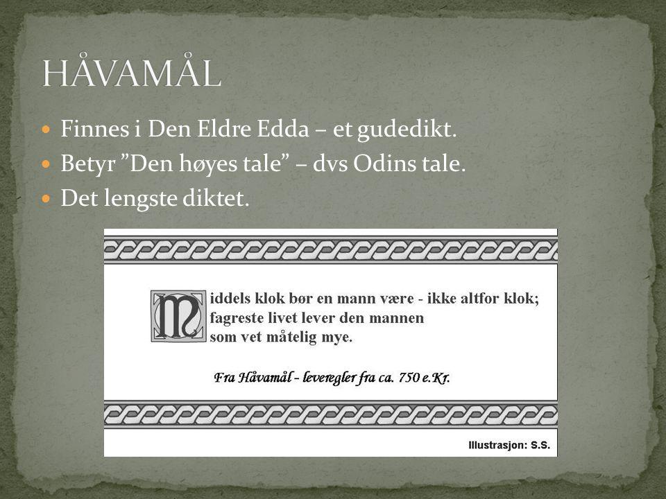 HÅVAMÅL Finnes i Den Eldre Edda – et gudedikt.