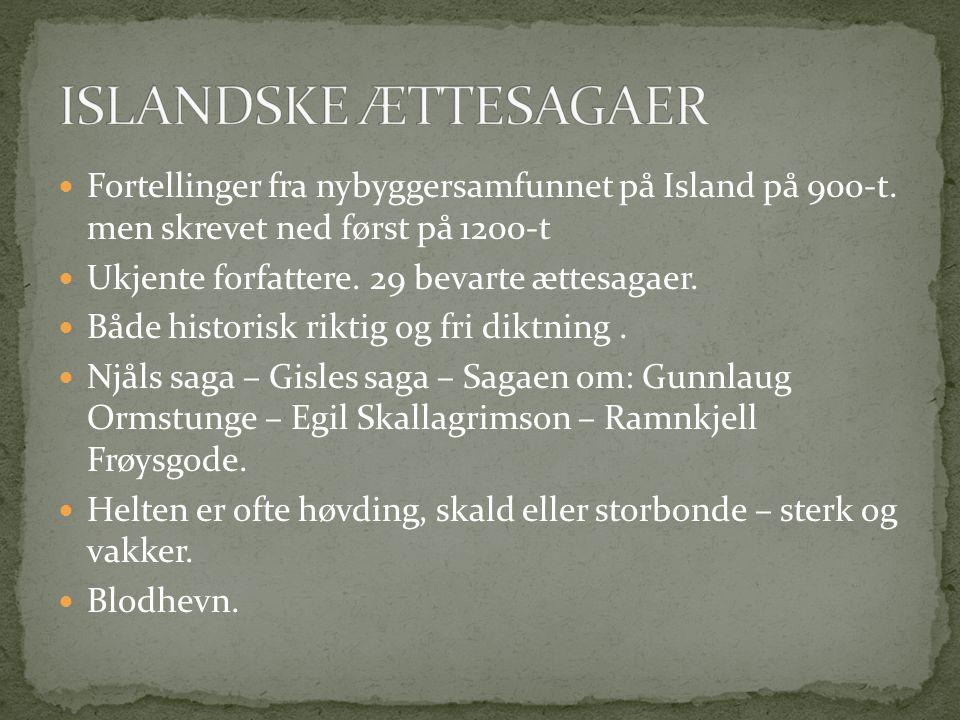 ISLANDSKE ÆTTESAGAER Fortellinger fra nybyggersamfunnet på Island på 900-t. men skrevet ned først på 1200-t.