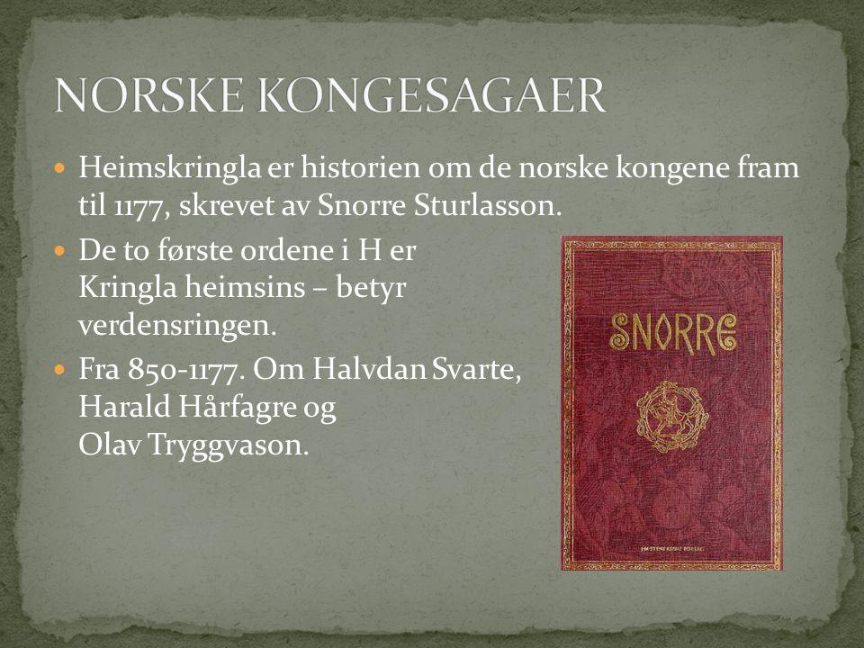 NORSKE KONGESAGAER Heimskringla er historien om de norske kongene fram til 1177, skrevet av Snorre Sturlasson.