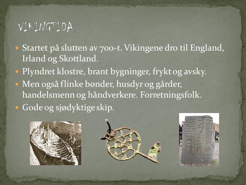 VIKINGTIDA Startet på slutten av 700-t. Vikingene dro til England, Irland og Skottland. Plyndret klostre, brant bygninger, frykt og avsky.
