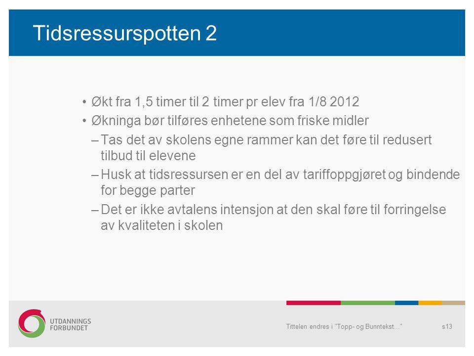 Tidsressurspotten 2 Økt fra 1,5 timer til 2 timer pr elev fra 1/8 2012