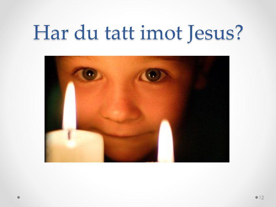 Har du tatt imot Jesus