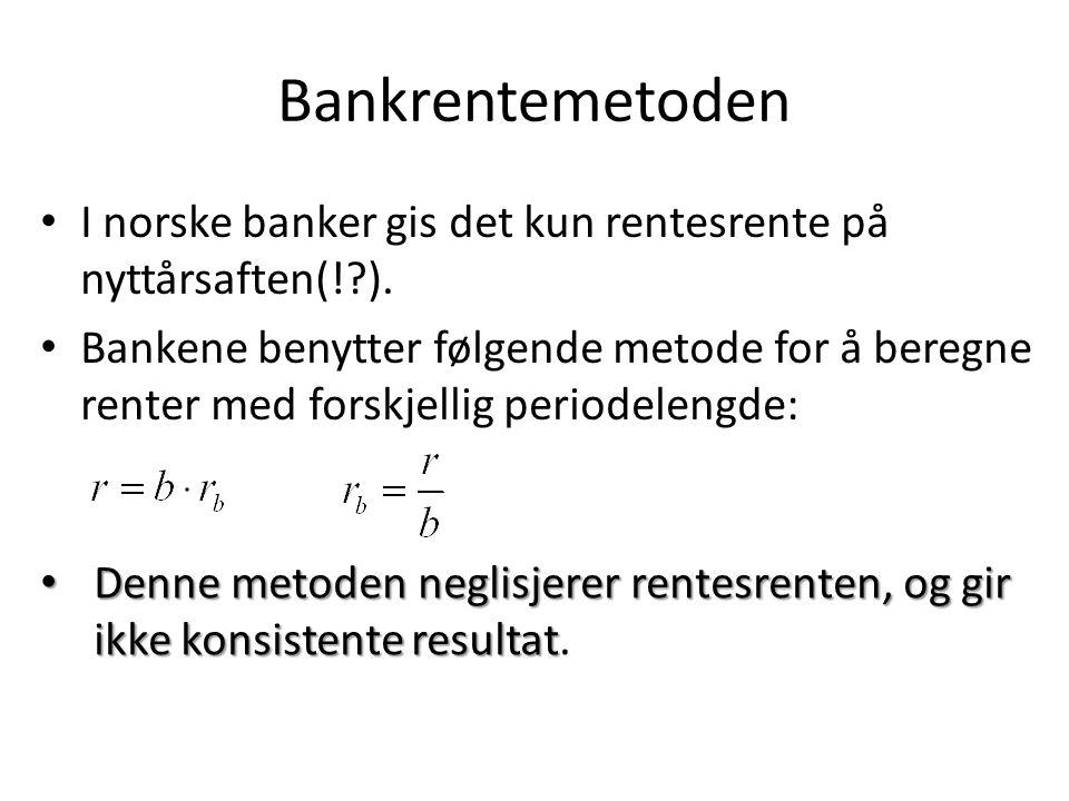 Bankrentemetoden I norske banker gis det kun rentesrente på nyttårsaften(! ).