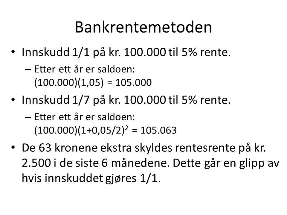 Bankrentemetoden Innskudd 1/1 på kr. 100.000 til 5% rente.