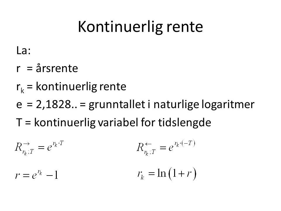 Kontinuerlig rente La: r = årsrente rk = kontinuerlig rente