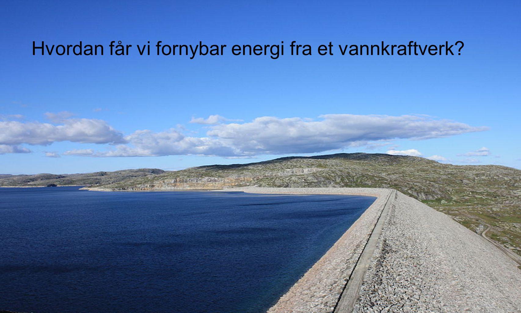 Hvordan får vi fornybar energi fra et vannkraftverk