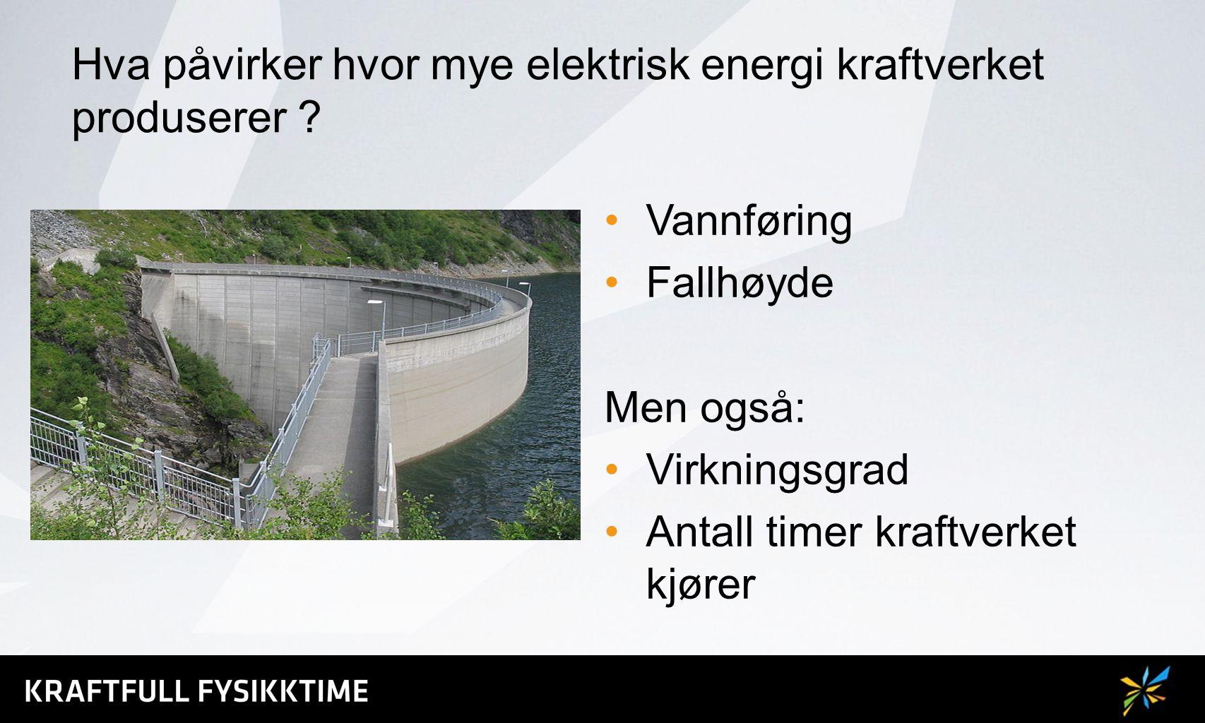 Hva påvirker hvor mye elektrisk energi kraftverket produserer