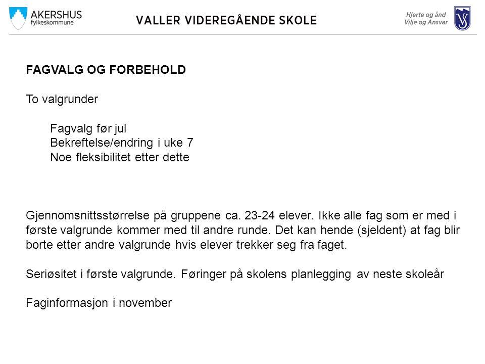 FAGVALG OG FORBEHOLD To valgrunder. Fagvalg før jul. Bekreftelse/endring i uke 7. Noe fleksibilitet etter dette.
