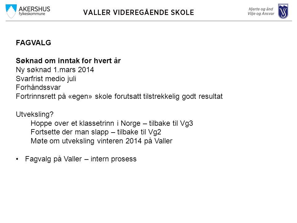 FAGVALG Søknad om inntak for hvert år. Ny søknad 1.mars 2014. Svarfrist medio juli. Forhåndssvar.