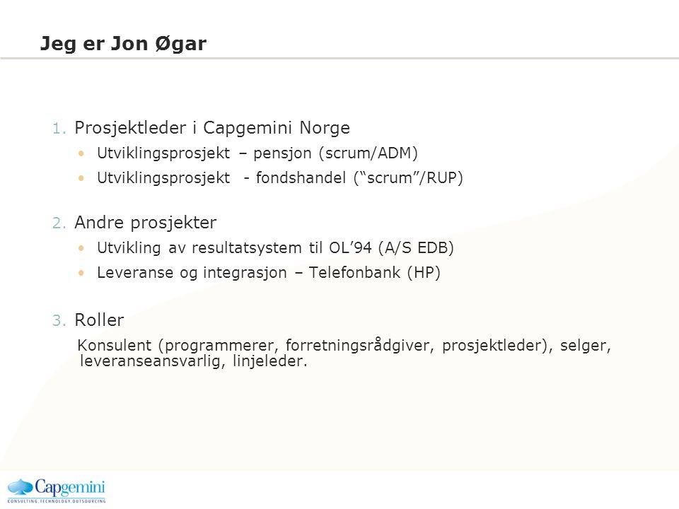 Jeg er Jon Øgar Prosjektleder i Capgemini Norge Andre prosjekter